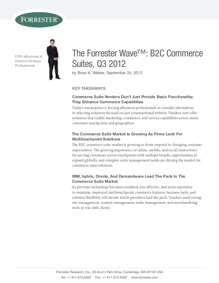 FOR: eBusiness &             The Forrester Wave™: B2C CommerceChannel strategyProfessionals                Suites, Q3 2012...