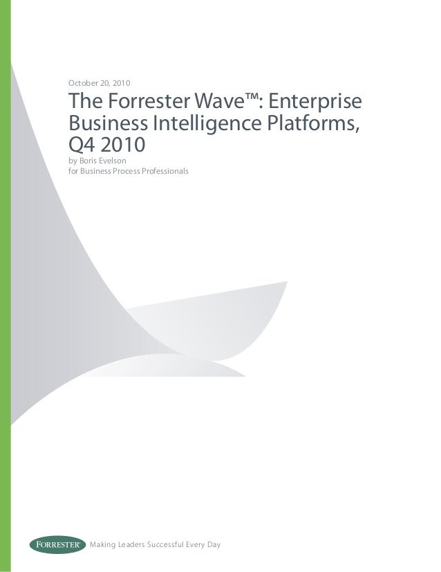 Making Leaders Successful Every Day October 20, 2010 The Forrester Wave™: Enterprise Business Intelligence Platforms, Q4 2...