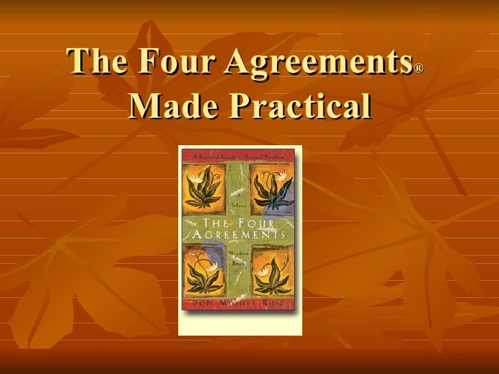 The Four Agreements ®   Made Practical