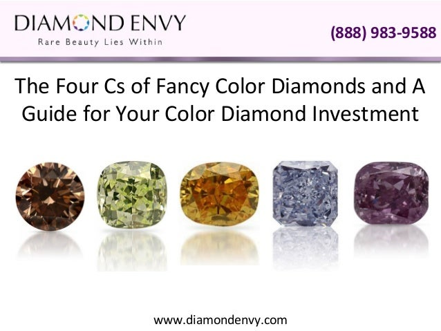 (888) 983-9588The Four Cs of Fancy Color Diamonds and A Guide for Your Color Diamond Investment             www.diamondenv...