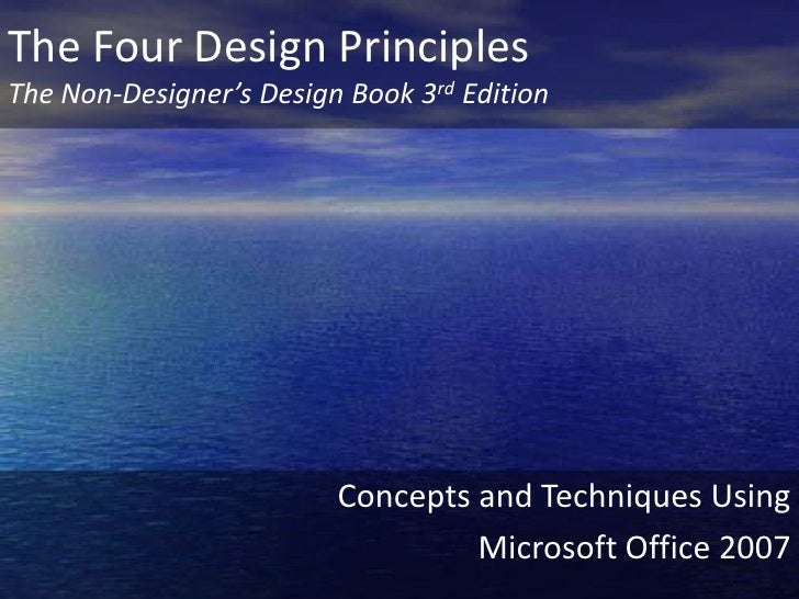 The Four Design PrinciplesThe Non-Designer's Design Book 3rd Edition<br />Concepts and Techniques Using<br />Microsoft Off...