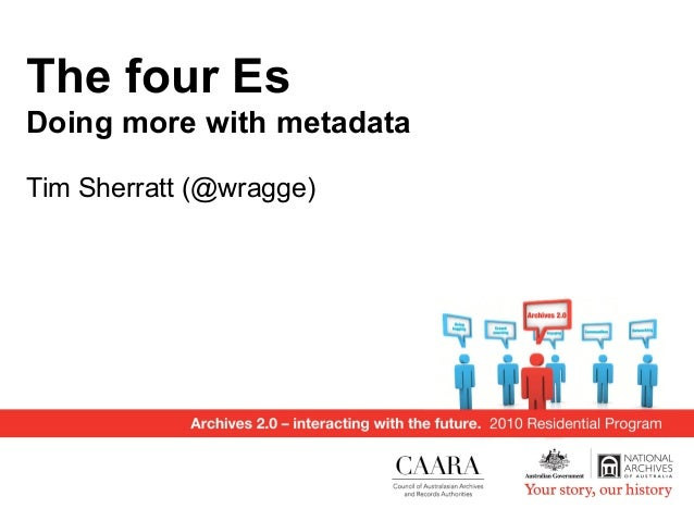 The four Es Doing more with metadata Tim Sherratt (@wragge)