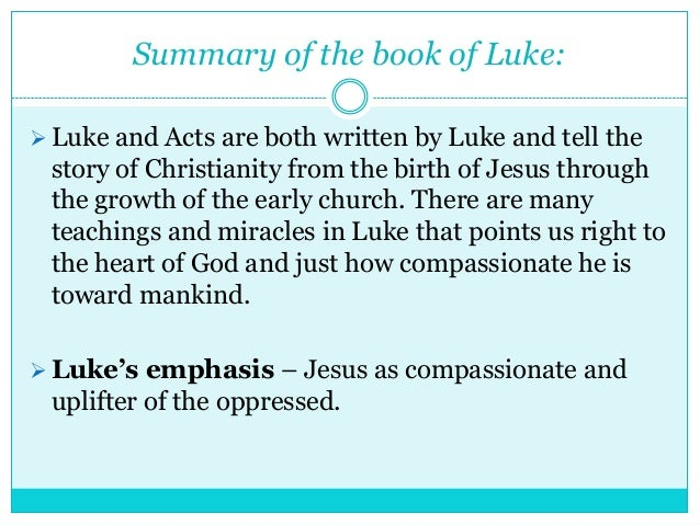a summary of the book of acts by luke the apostle The gospel according to luke and the acts of the apostles summary of the tradition papias: no comment from papias has survived muratorian fragment: luke, a physician, whom paul had taken as one zealous for the law, wrote the third gospel and acts of the apostles.