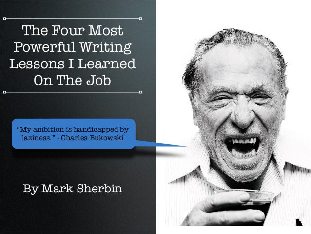 "The Four Most Powerful Writing Lessons I Learned On The Job By Mark Sherbin ""My ambition is handicapped by laziness."" - Ch..."