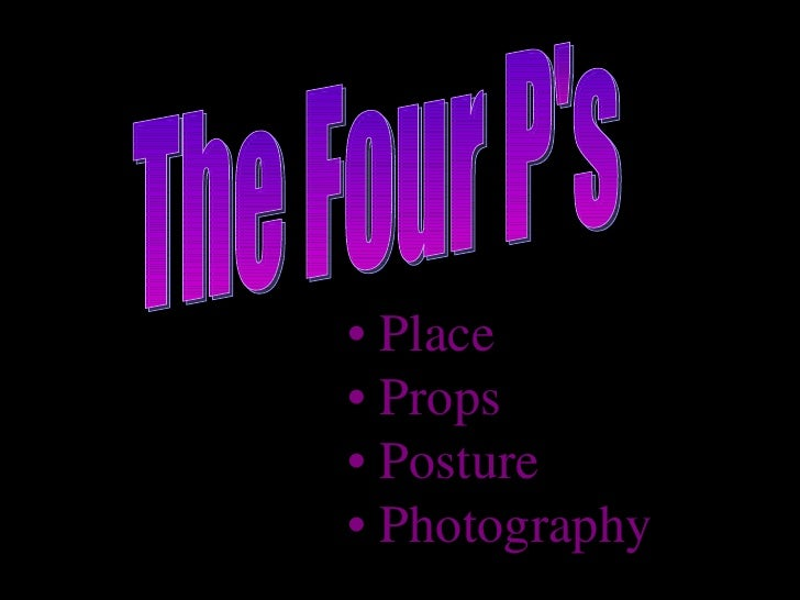 The Four P's •  Place •  Props •  Posture •  Photography