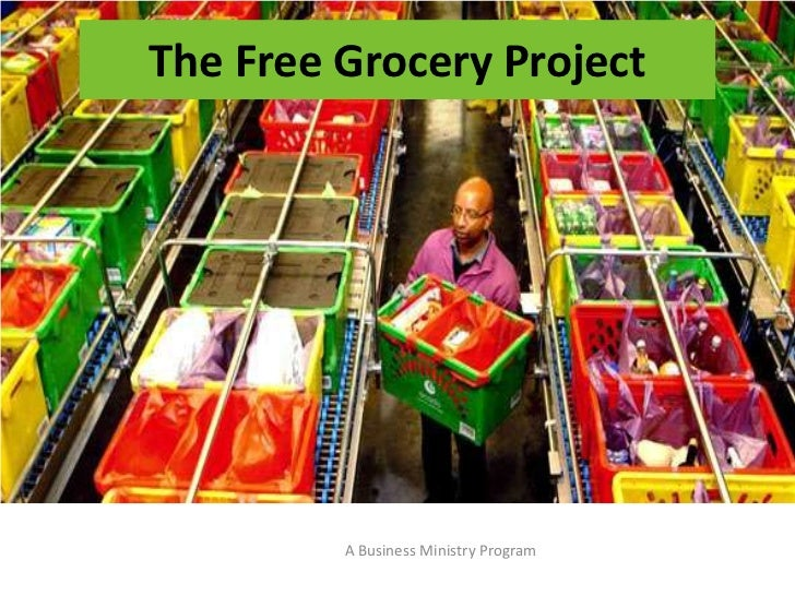 The Free Grocery Project<br />A Business Ministry Program<br />