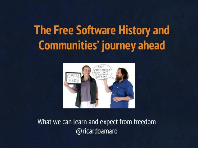 The Free Software History and Communities' journey ahead  What we can learn and expect from freedom @ricardoamaro