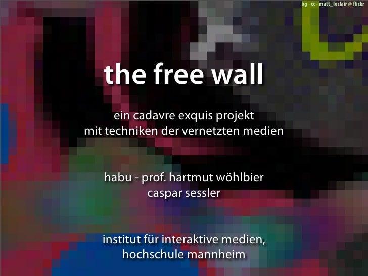 bg - cc - matt_leclair @ flickr        the free wall       ein cadavre exquis projekt mit techniken der vernetzten medien  ...