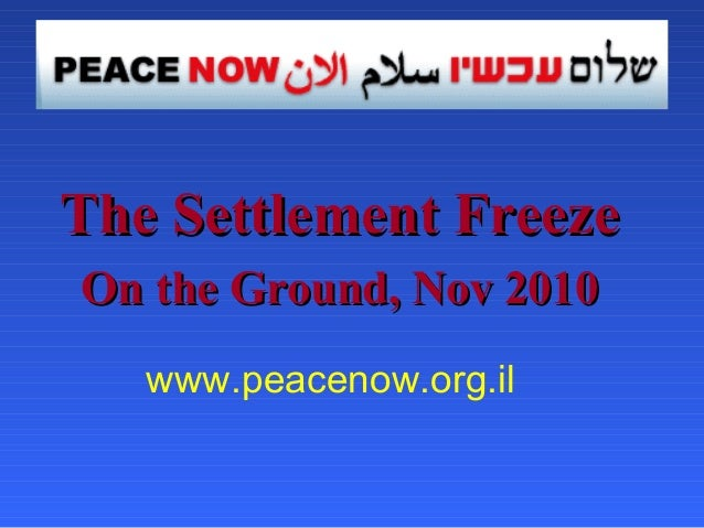 The Settlement FreezeThe Settlement Freeze On the Ground, Nov 2010On the Ground, Nov 2010 www.peacenow.org.il