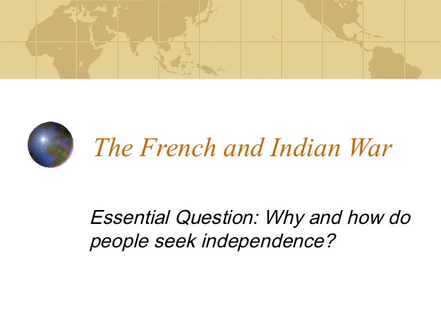 a discussion on seeking independence after the french and indian war