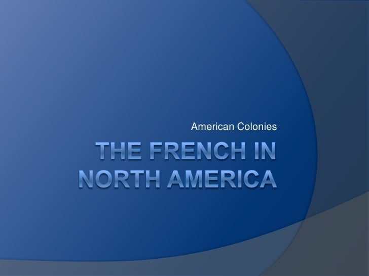 The French in north America<br />American Colonies<br />