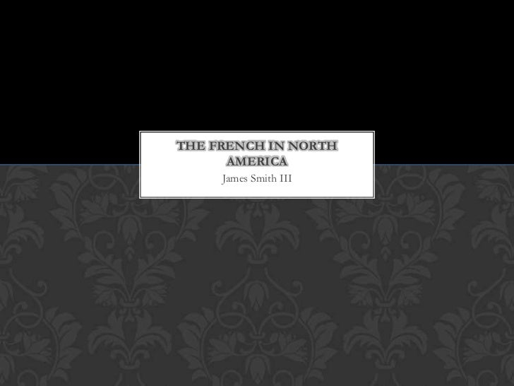 James Smith III<br />The French in North America<br />