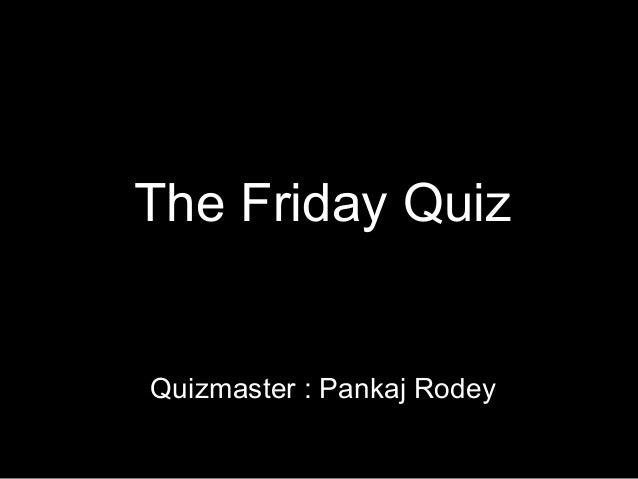 The Friday QuizQuizmaster : Pankaj Rodey