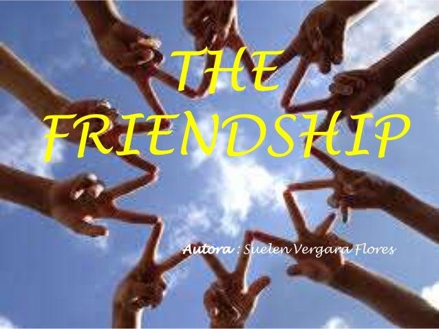 THE  FRIENDSHIP  Autora : Suelen Vergara Flores
