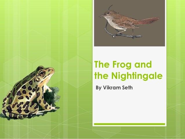 The Frog andthe NightingaleBy Vikram Seth