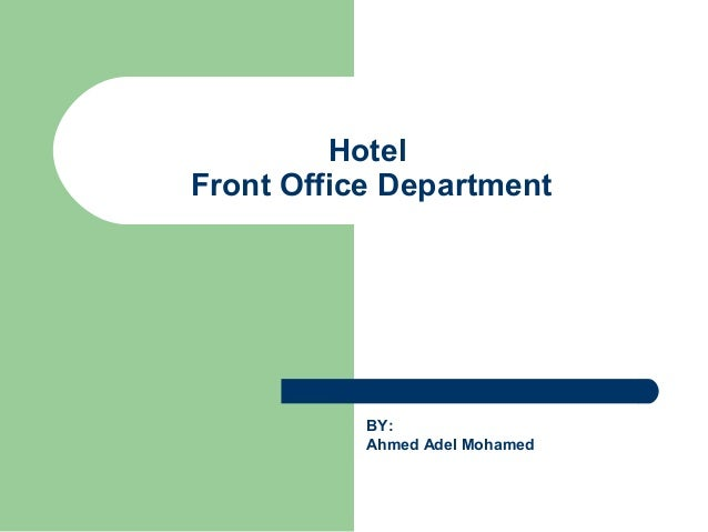 Hotel Front Office Department  BY: Ahmed Adel Mohamed