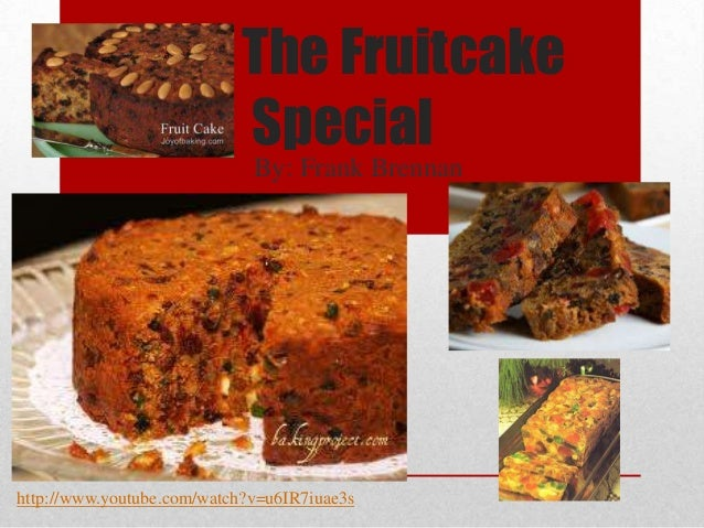 The Fruitcake                           Special                             By: Frank Brennanhttp://www.youtube.com/watch?...