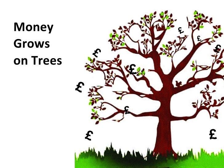 Money  Grows on Trees £ £ £ £ £ £ £ £ £ £