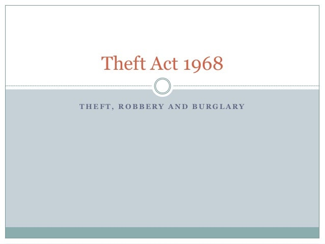 an overview of the theft act of 1968 The theft act 1968 is an act of the parliament of the united kingdomit creates a number of offences against property in england and waleson 15 january 2007 the fraud act 2006 came into force, redefining most of the offences of deception.