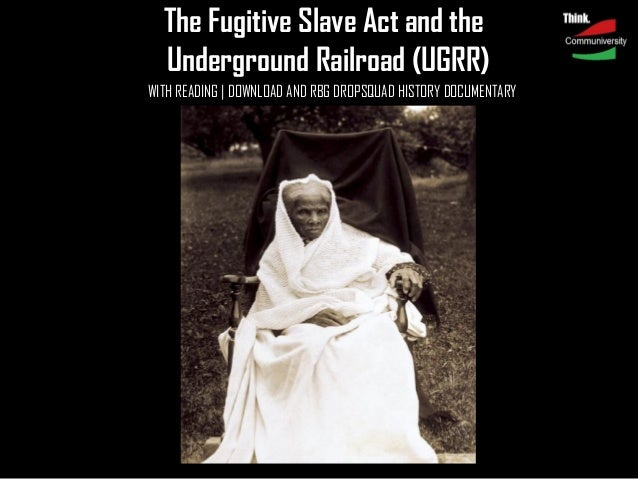 The Fugitive Slave Act and the Underground Railroad (UGRR) WITH READING | DOWNLOAD AND RBG DROPSQUAD HISTORY DOCUMENTARY
