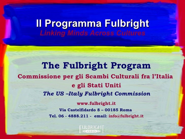 Il Programma Fulbright Linking Minds Across Cultures The Fulbright Program Commissione per gli Scambi Culturali fra l'Ital...