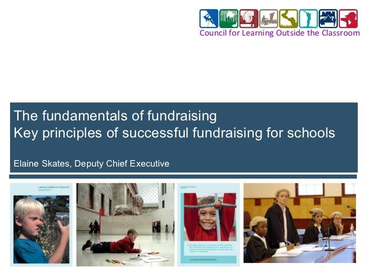 The fundamentals of fundraising Key principles of successful fundraising for schools  Elaine Skates, Deputy Chief Executiv...
