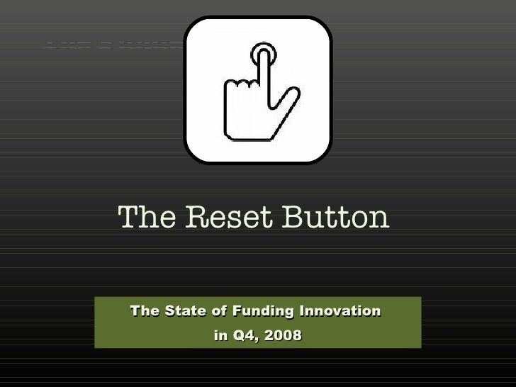 The Reset Button The State of Funding Innovation  in Q4, 2008