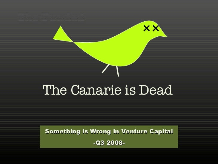 The Canarie is Dead Something is Wrong in Venture Capital -Q3 2008-