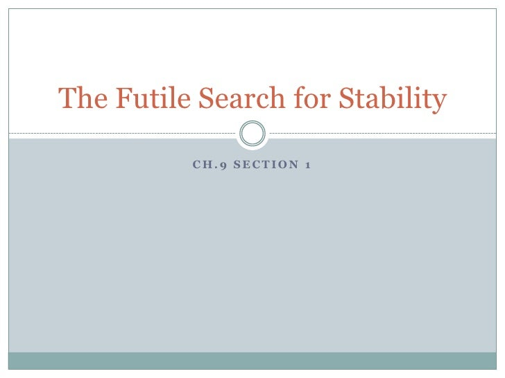 The Futile Search for Stability          CH.9 SECTION 1