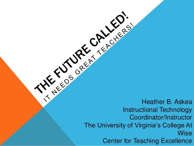 Heather B. Askea Instructional Technology Coordinator/Instructor The University of Virginia's College At Wise Center for T...