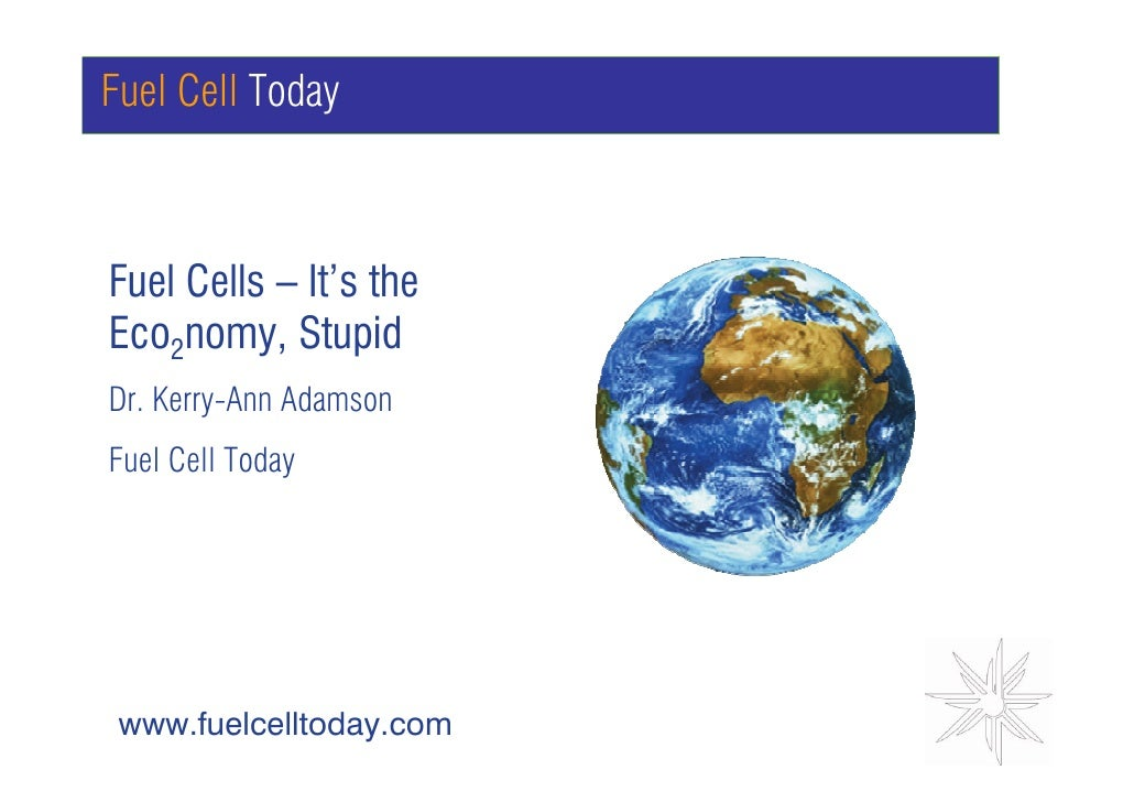 Fuel Cell Today    Fuel Cells – It's the Eco2nomy, Stupid         GRAPH  Dr. Kerry-Ann Adamson Fuel Cell Today      www.fu...