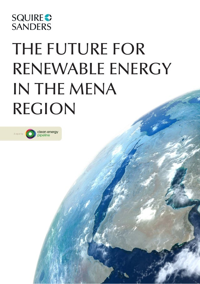 THE FUTURE FOR RENEWABLE ENERGY IN THE MENA REGION A report by