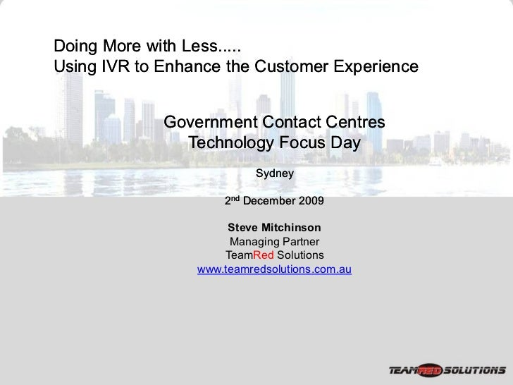 Doing More with Less..... Using IVR to Enhance the Customer Experience                Government Contact Centres          ...