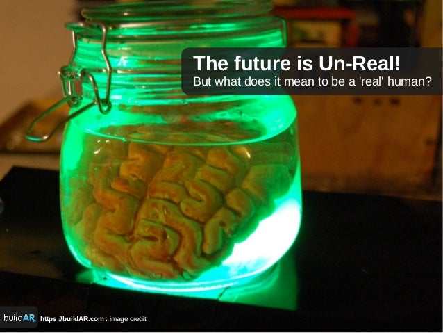 https://buildAR.com : image credit The future is Un-Real! But what does it mean to be a 'real' human?