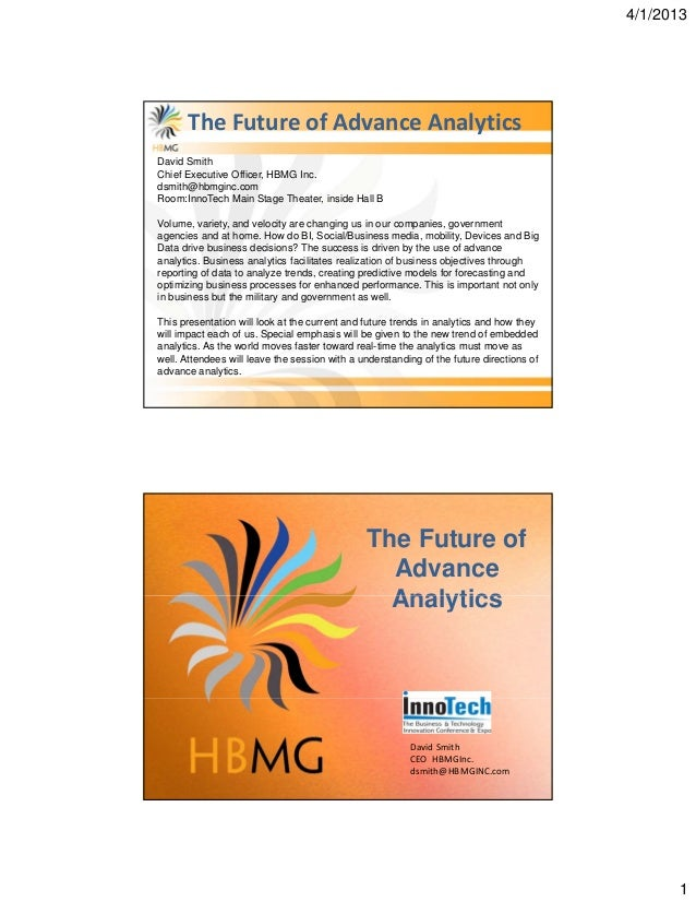 4/1/2013      TheFutureofAdvanceAnalyticsDavid SmithChief Executive Officer, HBMG Inc.dsmith@hbmginc.comRoom:InnoTech ...