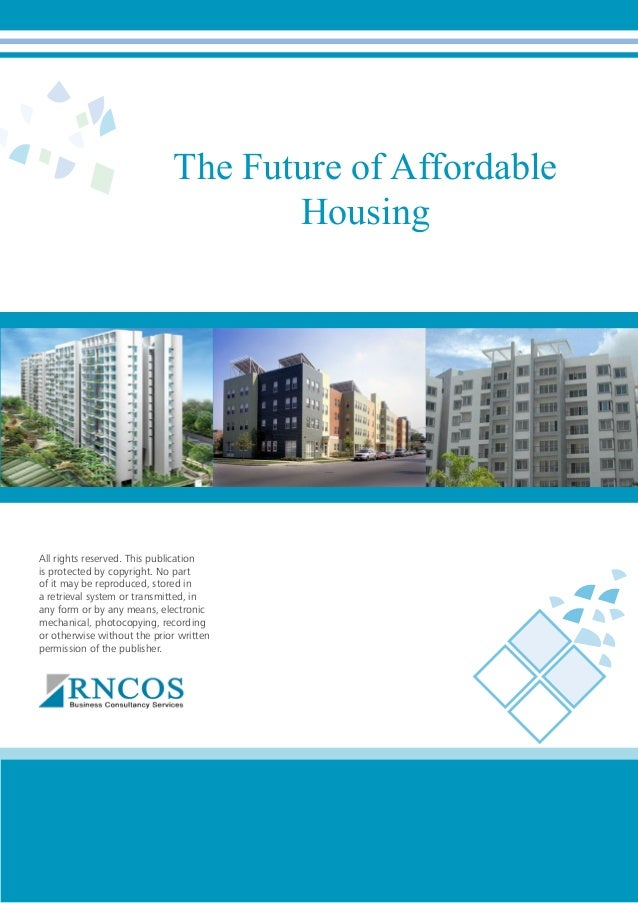 The Future of Affordable Housing  All rights reserved. This publication is protected by copyright. No part of it may be re...
