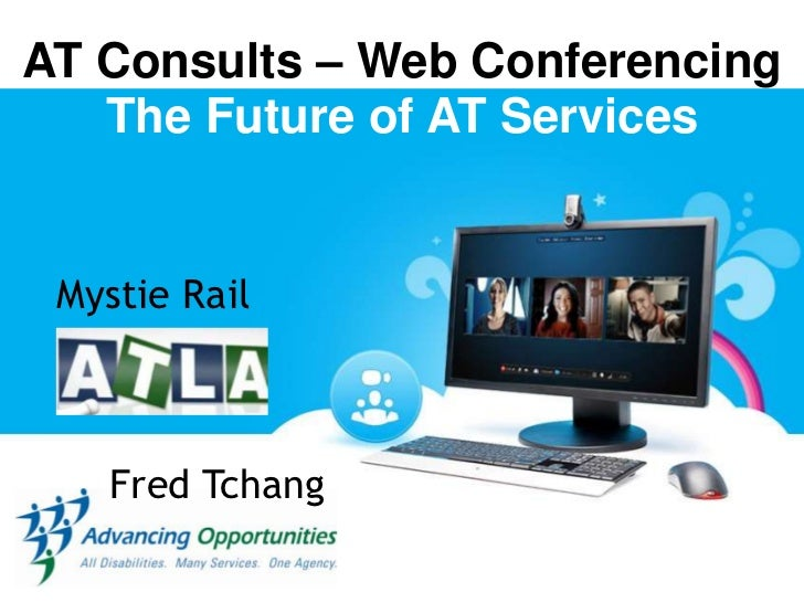 AT Consults – Web Conferencing <br />The Future of AT Services<br />Mystie Rail<br />Fred Tchang<br />