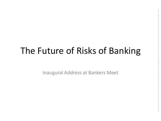 The Future of Risks of Banking Inaugural Address at Bankers Meet (c)2013AnupamSaraph.ThisworkislicensedundertheCreativeCom...