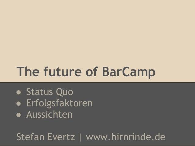 The future of BarCamp● Status Quo● Erfolgsfaktoren● AussichtenStefan Evertz | www.hirnrinde.de