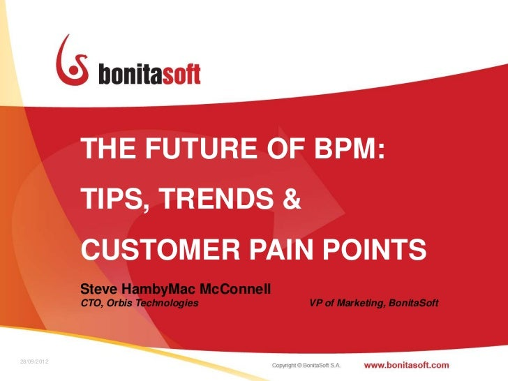 THE FUTURE OF BPM:             TIPS, TRENDS &             CUSTOMER PAIN POINTS             Steve HambyMac McConnell       ...