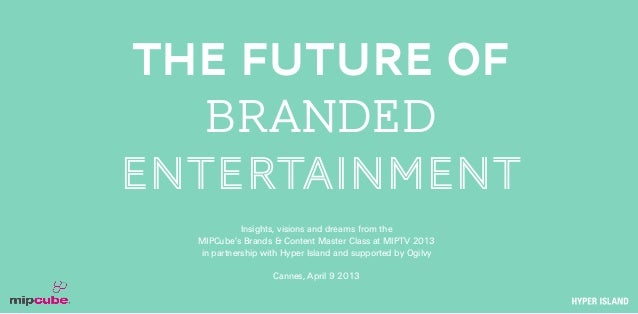 THE FUTURE OF   BRANDEDENTERTAINMENT            Insights, visions and dreams from the  MIPCube's Brands & Content Master C...