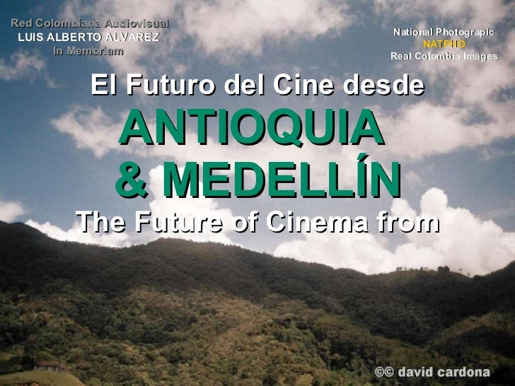 El Futuro del Cine desde ANTIOQUIA  & MEDELLÍN The Future of Cinema from National Photograpic NATPHO Real Colombia Images ...