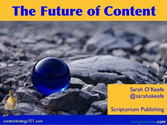 The  Future  of  Content  Sarah O'Keefe @sarahokeefe Scriptorium Publishing contentstrategy101.com
