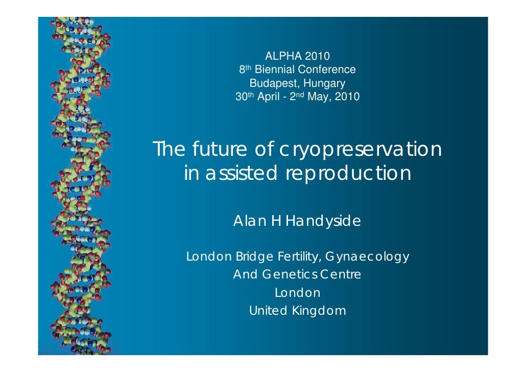 The future of cryopreservation in assisted reproduction  alpha handyside_alan_2010