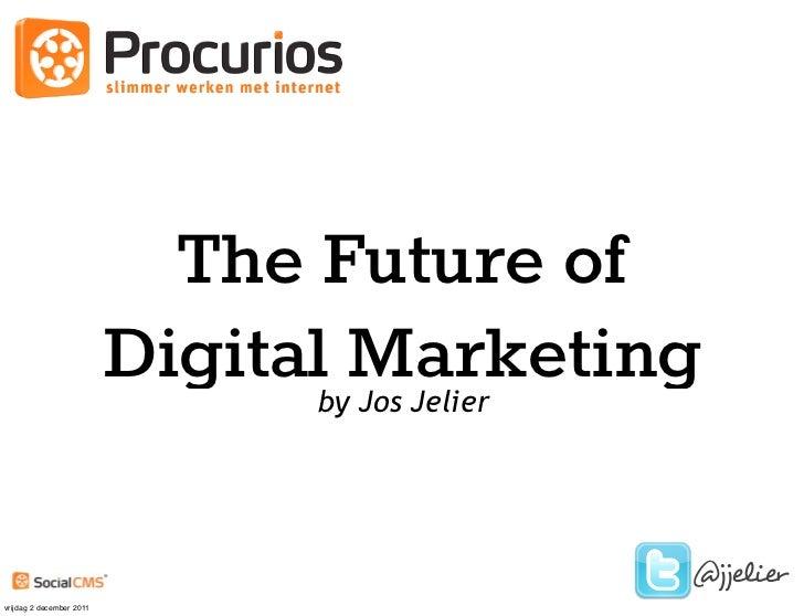 The Future of                          Digital Marketing                                by Jos Jelier                     ...