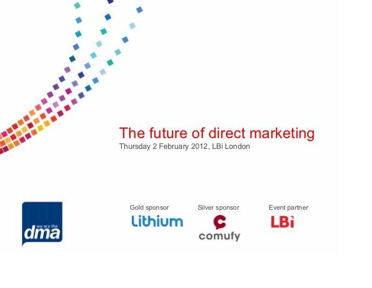 The future of direct marketingThursday 2 February 2012, LBi London  Gold sponsor       Silver sponsor    Event partner