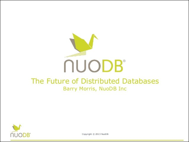 The Future of Distributed Databases Barry Morris, NuoDB Inc  Copyright © 2013 NuoDB