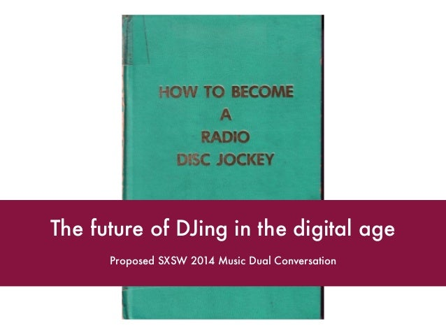 Proposed SXSW 2014 Music Dual Conversation The future of DJing in the digital age