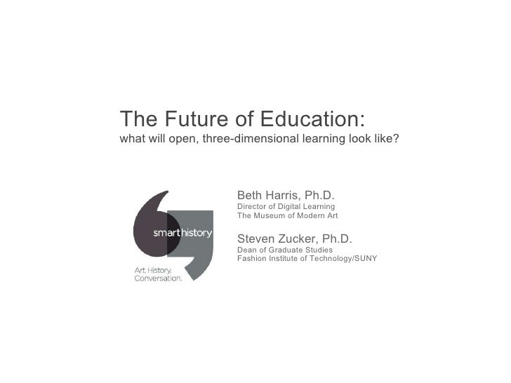 The Future of Education:  what will open, three-dimensional learning look like? Beth Harris, Ph.D. Director of Digital Le...