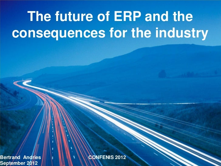The future of ERP and the    consequences for the industryBertrand Andries   CONFENIS 2012September 2012
